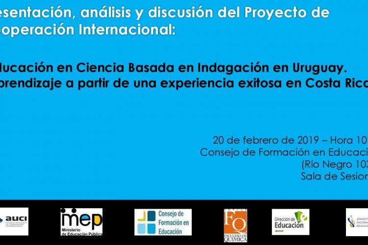 Proyecto de Cooperación Internacional: Educación en Ciencia Basada en Indagación en Uruguay. Aprendizaje a partir de una experiencia exitosa en Costa Rica